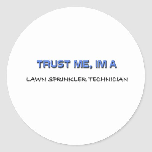 Trust Me I'm a Lawn Sprinkler Technician Round Sticker