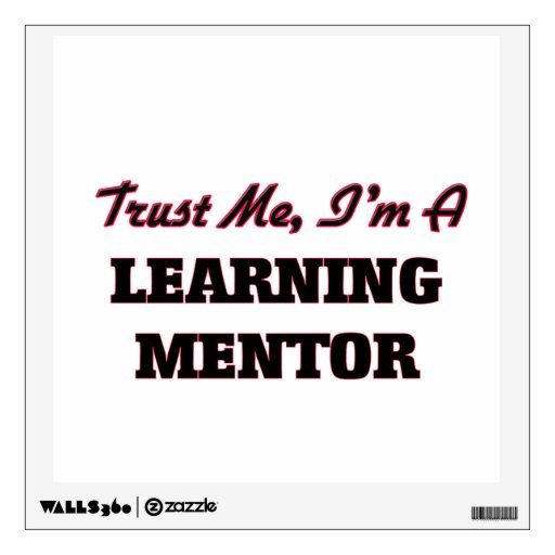 Trust me I'm a Learning Mentor Wall Graphics
