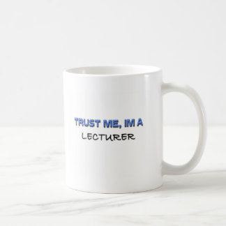 Trust Me I'm a Lecturer Coffee Mug