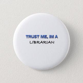 Trust Me I'm a Librarian Pinback Button