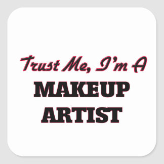 Trust me I'm a Makeup Artist Square Sticker