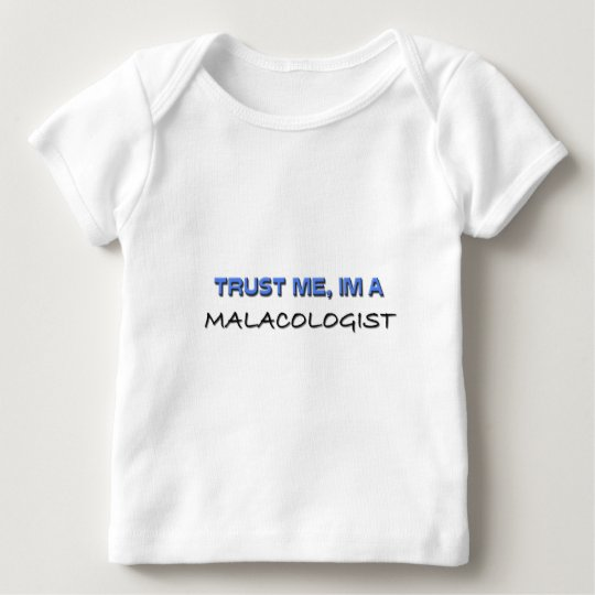 Trust Me I'm a Malacologist Baby T-Shirt