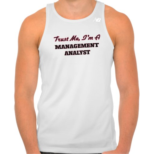 Trust me I'm a Management Analyst T-shirts Tank Tops, Tanktops Shirts