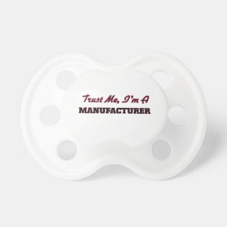Trust me I'm a Manufacturer Baby Pacifier