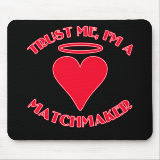 Trust Me I'm a Matchmaker Mouse Pad