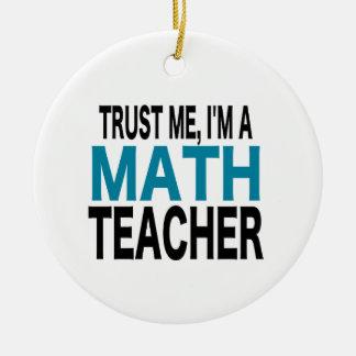 Trust Me, I'm A Math Teacher (blue edition) Ceramic Ornament