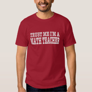 Trust Me I'm A Math Teacher T-shirts