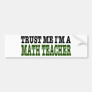Trust Me I'm A Math Teacher (the green edition) Bumper Sticker