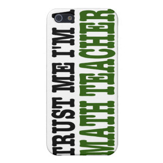 Trust Me I'm A Math Teacher (the green edition) Cover For iPhone SE/5/5s