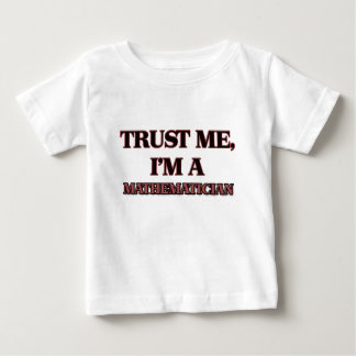 Trust Me I'm A MATHEMATICIAN Baby T-Shirt