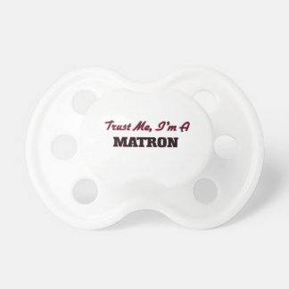 Trust me I'm a Matron Baby Pacifier