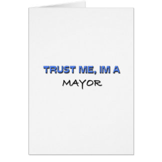 Trust Me I'm a Mayor Greeting Cards