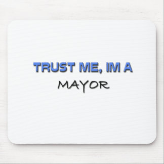 Trust Me I'm a Mayor Mouse Pad