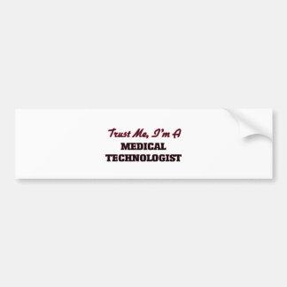 Trust me I'm a Medical Technologist Bumper Sticker