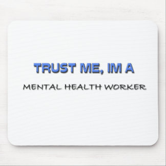 Trust Me I'm a Mental Health Worker Mouse Pad