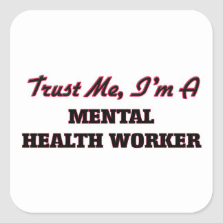 Trust me I'm a Mental Health Worker Square Stickers
