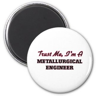 Trust me I'm a Metallurgical Engineer 2 Inch Round Magnet