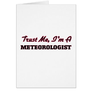 Trust me I'm a Meteorologist Greeting Card