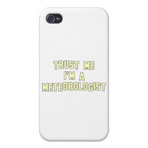 Trust Me I'm a Meteorologist iPhone 4 Cover