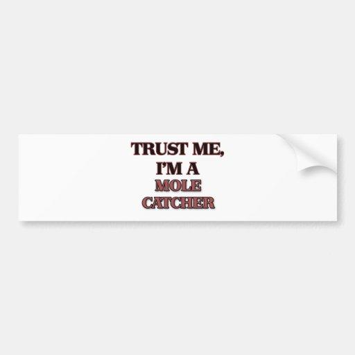 Trust Me I'm A MOLE CATCHER Bumper Stickers