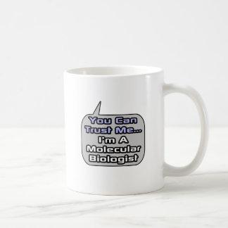 Trust Me .. I'm a Molecular Biologist Coffee Mug