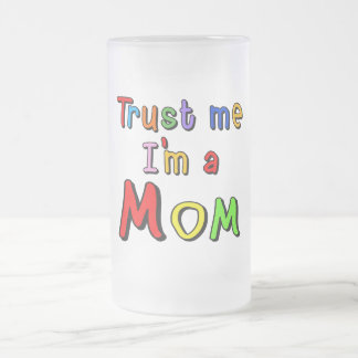 Trust Me I'm a Mom Frosted Glass Beer Mug