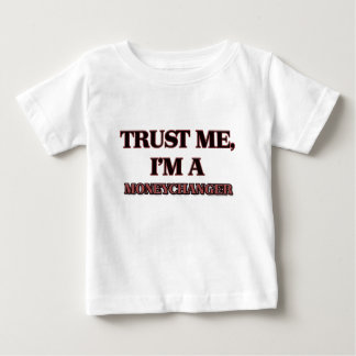 Trust Me I'm A MONEYCHANGER Baby T-Shirt