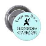 Trust Me I'm A Morris Dancer Pinback Button