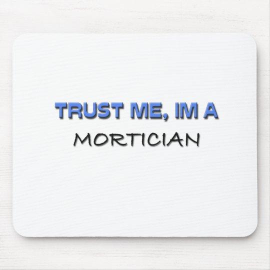 Trust Me I'm a Mortician Mouse Pad