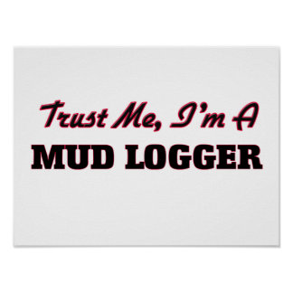 Trust me I'm a Mud Logger Poster