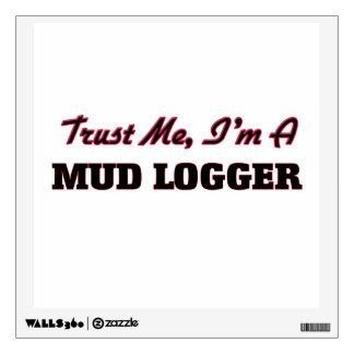 Trust me I'm a Mud Logger Room Decals