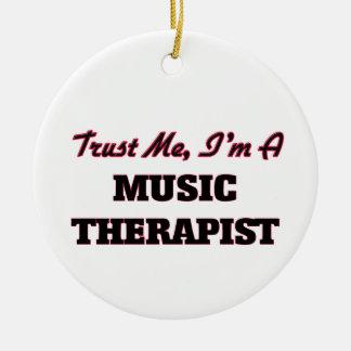 Trust me I'm a Music arapist Ceramic Ornament