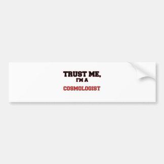 Trust Me I'm a My Cosmologist Bumper Stickers