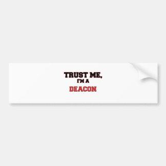 Trust Me I'm a My Deacon Car Bumper Sticker