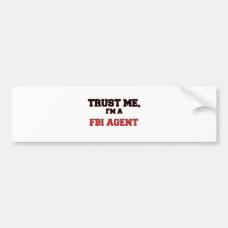 Trust Me I'm a My Fbi Agent Car Bumper Sticker