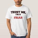 Trust Me I'm a My Friar T-shirts