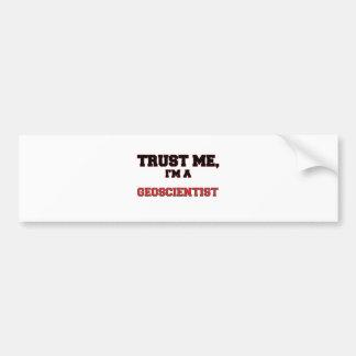 Trust Me I'm a My Geoscientist Car Bumper Sticker