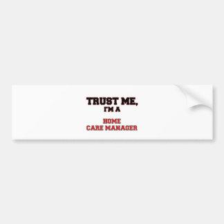 Trust Me I'm a My Home Care Manager Car Bumper Sticker