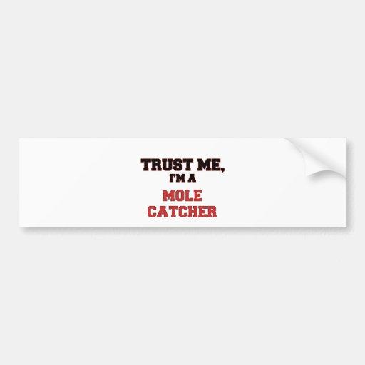 Trust Me I'm a My Mole Catcher Bumper Stickers