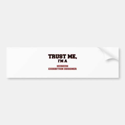 Trust Me I'm a My Museum Exhibition Designer Bumper Stickers