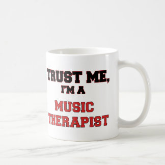 Trust Me I'm a My Music Therapist Coffee Mug