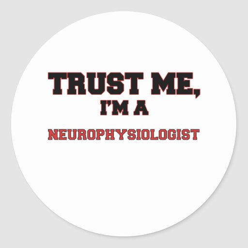 Trust Me I'm a My Neurophysiologist Stickers