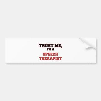 Trust Me I'm a My Speech Therapist Bumper Sticker