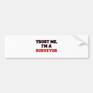 Trust Me I'm a My Surveyor Bumper Sticker