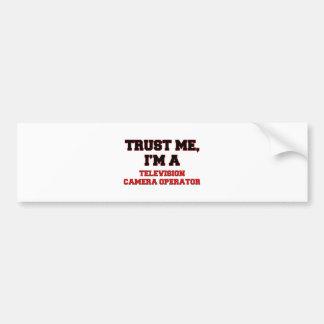 Trust Me I'm a My Television Camera Operator Car Bumper Sticker