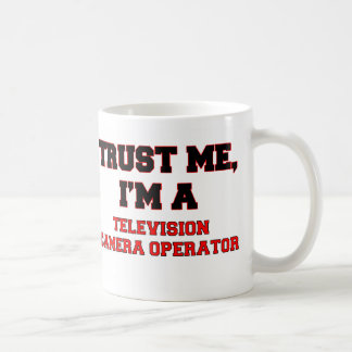 Trust Me I'm a My Television Camera Operator Classic White Coffee Mug