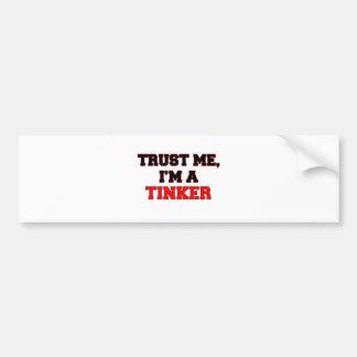 Trust Me I'm a My Tinker Bumper Sticker