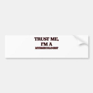Trust Me I'm A MYRMECOLOGIST Bumper Stickers