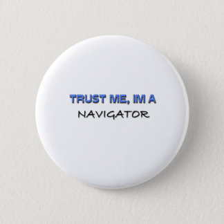 Trust Me I'm a Navigator Pinback Button