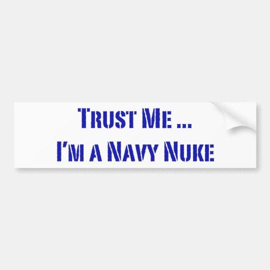 Trust Me I'm a Navy Nuke Bumper Sticker